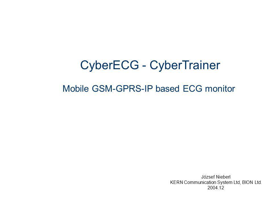 CyberECG - CyberTrainer Mobile GSM-GPRS-IP based ECG monitor József Nieberl KERN Communication System Ltd, BION Ltd.
