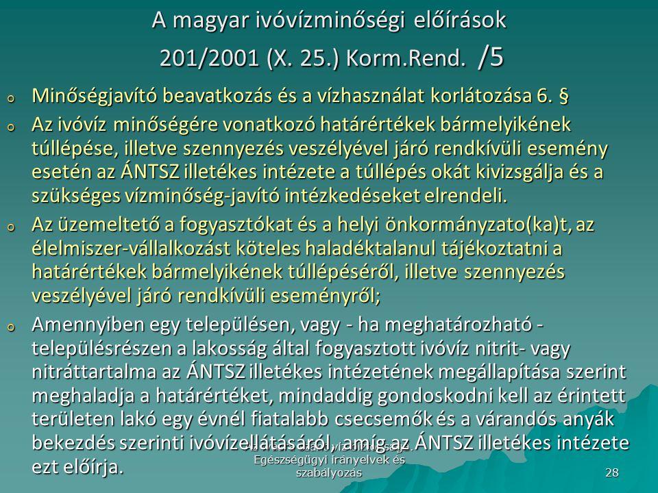Az ivásra szánt víz biztonsága. Egészségügyi irányelvek és szabályozás 28 A magyar ivóvízminőségi előírások 201/2001 (X. 25.) Korm.Rend. /5 o Minőségj