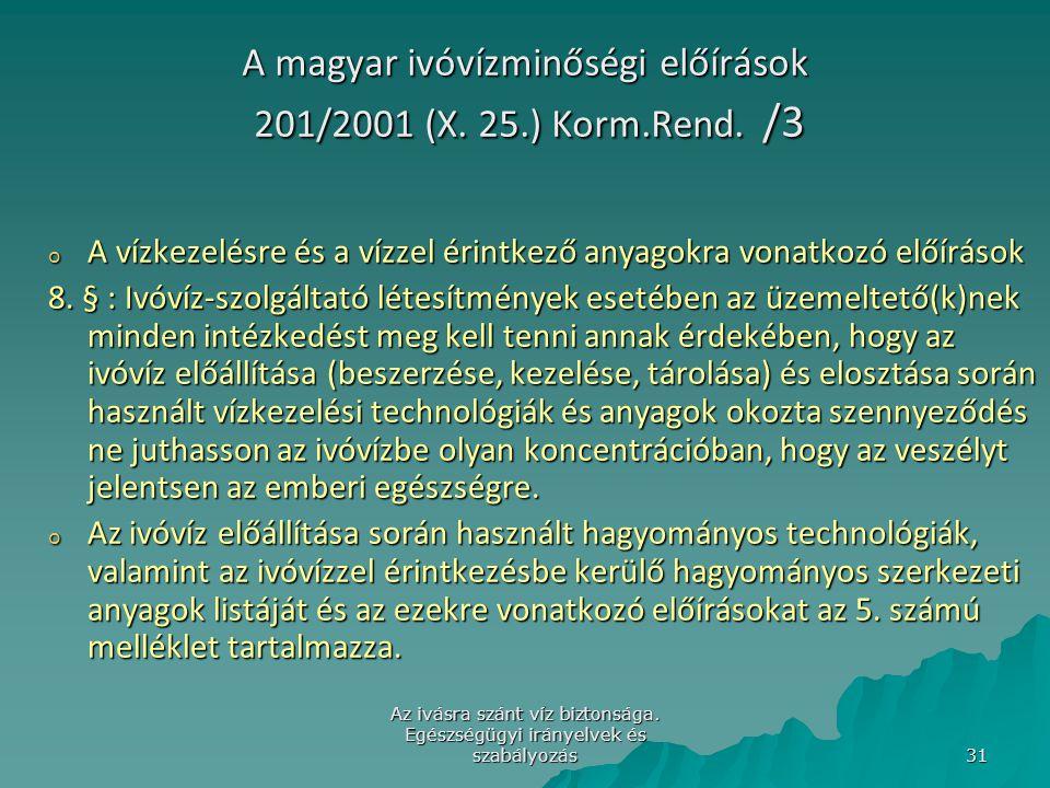 Az ivásra szánt víz biztonsága. Egészségügyi irányelvek és szabályozás 31 A magyar ivóvízminőségi előírások 201/2001 (X. 25.) Korm.Rend. /3 o A vízkez