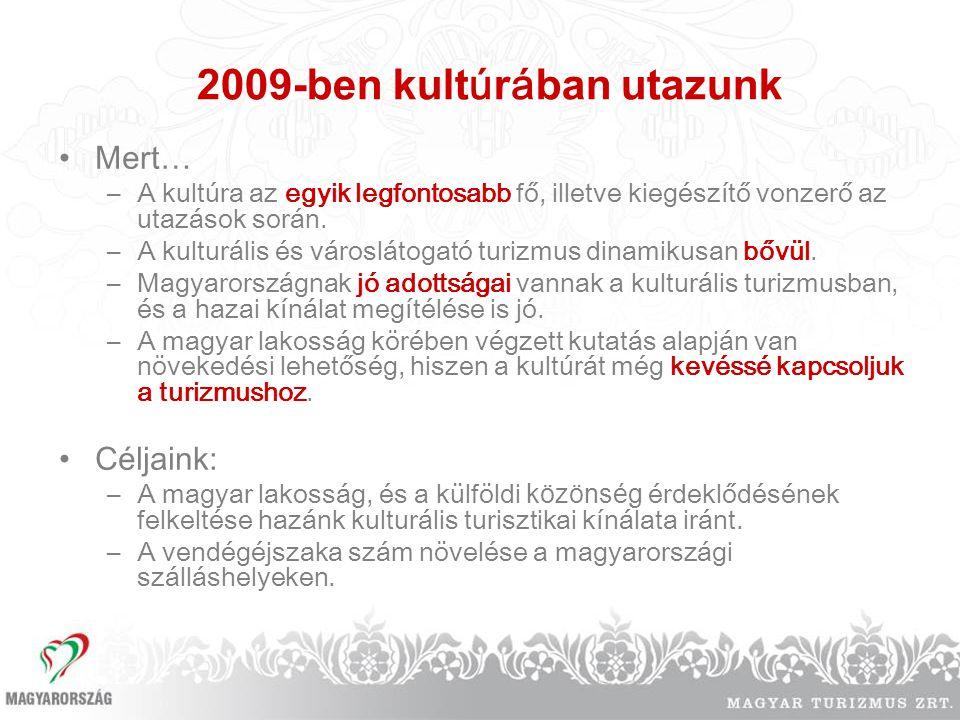 2009-ben kult ú r á ban utazunk Mert… –A kultúra az egyik legfontosabb fő, illetve kiegészítő vonzerő az utazások során. –A kulturális és városlátogat