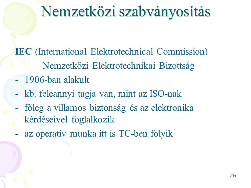 26 Nemzetközi szabványosítás IEC (International Elektrotechnical Commission) Nemzetközi Elektrotechnikai Bizottság -1906-ban alakult -kb. feleannyi ta
