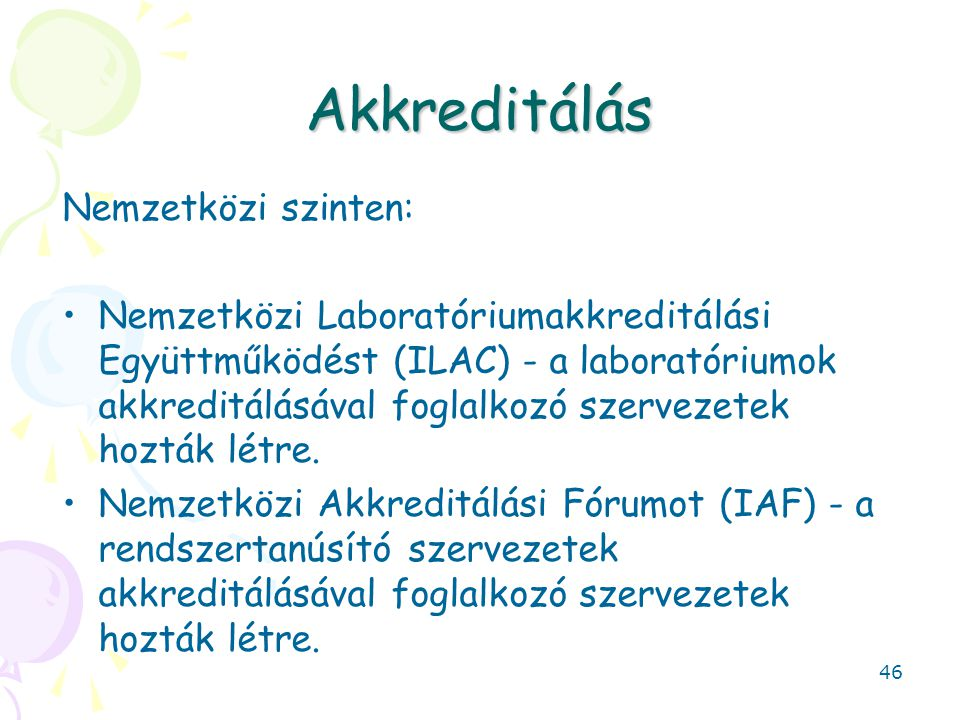 Akkreditálás Nemzetközi szinten: Nemzetközi Laboratóriumakkreditálási Együttműködést (ILAC) - a laboratóriumok akkreditálásával foglalkozó szervezetek hozták létre.