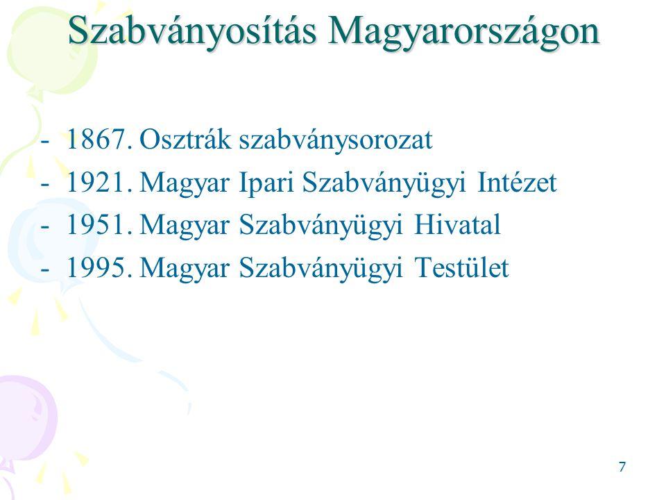 7 Szabványosítás Magyarországon -1867. Osztrák szabványsorozat -1921. Magyar Ipari Szabványügyi Intézet -1951. Magyar Szabványügyi Hivatal -1995. Magy