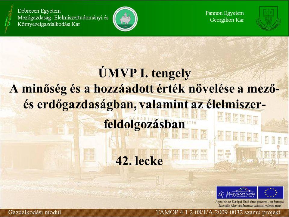 ÚMVP I. tengely A minőség és a hozzáadott érték növelése a mező- és erdőgazdaságban, valamint az élelmiszer- feldolgozásban 42. lecke