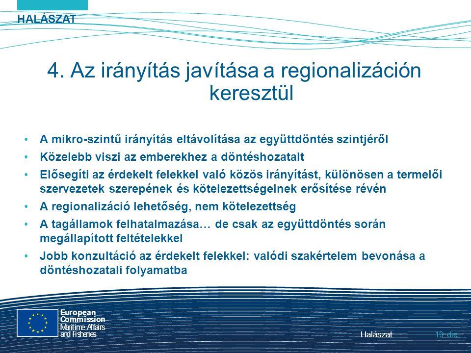 HALÁSZAT dia European Commission MaritimeAffairs andFisheries Halászat19. 4. Az irányítás javítása a regionalizáción keresztül A mikro-szintű irányítá