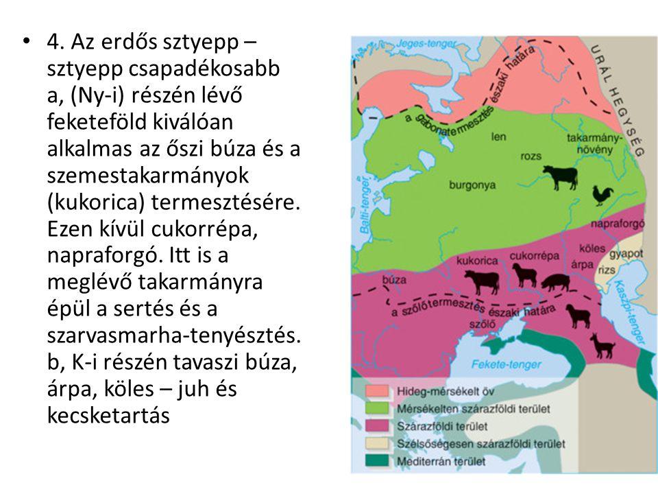 Mediterrán terület – szőlő, füge, gyümölcsök Halászat – Barents-tenger – tőkehal Távol-Kelet – tőkehal, lazac ( a kifogott hal 4/5-e innen emiatt ellentét Japánnal) Kaszpi-tó - kaviár A legértékesebb a legdrágább a Kaszpi-tengeri vizának az ikrája a Beluga-kaviár Fekete – tok ikrája, vörös - lazacé