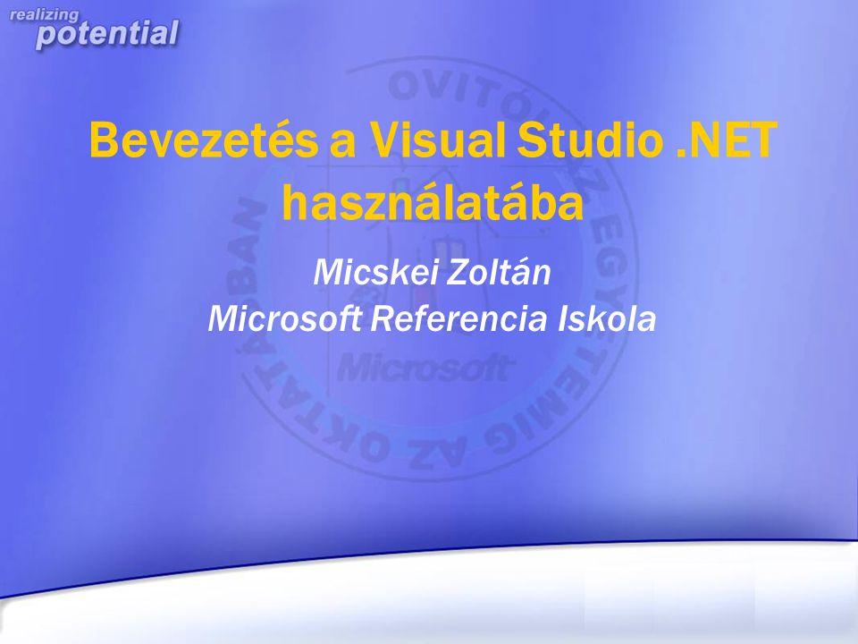Bevezetés a Visual Studio.NET használatába Micskei Zoltán Microsoft Referencia Iskola