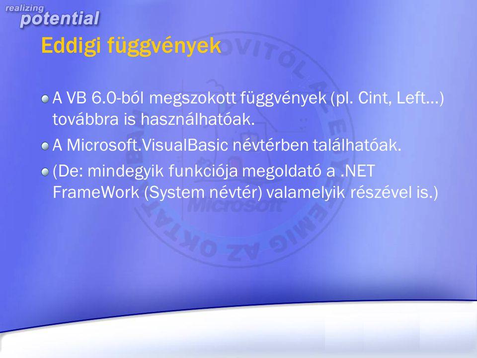 Eddigi függvények A VB 6.0-ból megszokott függvények (pl. Cint, Left…) továbbra is használhatóak. A Microsoft.VisualBasic névtérben találhatóak. (De: