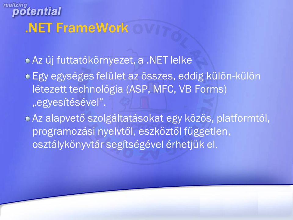 """.NET FrameWork Az új futtatókörnyezet, a.NET lelke Egy egységes felület az összes, eddig külön-külön létezett technológia (ASP, MFC, VB Forms) """"egyesí"""
