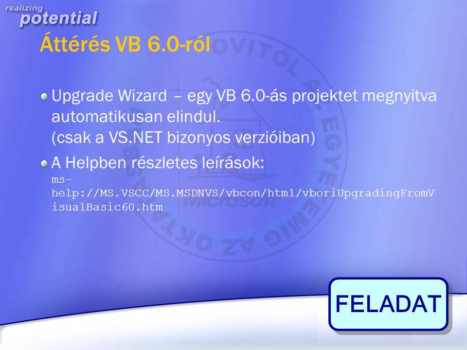 Áttérés VB 6.0-ról Upgrade Wizard – egy VB 6.0-ás projektet megnyitva automatikusan elindul. (csak a VS.NET bizonyos verzióiban) A Helpben részletes l