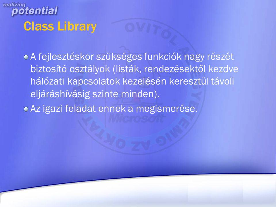 Class Library A fejlesztéskor szükséges funkciók nagy részét biztosító osztályok (listák, rendezésektől kezdve hálózati kapcsolatok kezelésén keresztü