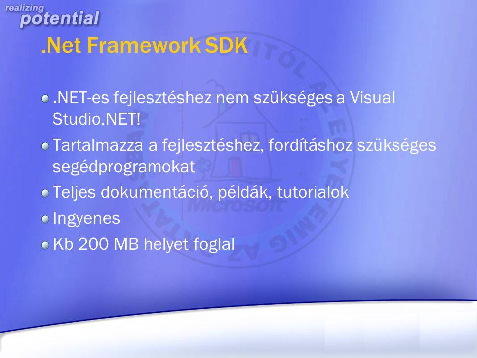 .Net Framework SDK.NET-es fejlesztéshez nem szükséges a Visual Studio.NET! Tartalmazza a fejlesztéshez, fordításhoz szükséges segédprogramokat Teljes