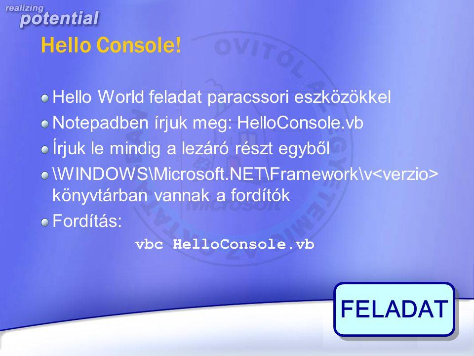 Hello Console! Hello World feladat paracssori eszközökkel Notepadben írjuk meg: HelloConsole.vb Írjuk le mindig a lezáró részt egyből \WINDOWS\Microso