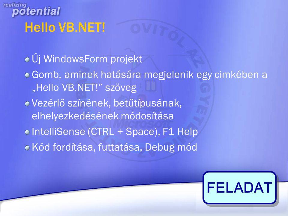 """Hello VB.NET! Új WindowsForm projekt Gomb, aminek hatására megjelenik egy cimkében a """"Hello VB.NET!"""" szöveg Vezérlő színének, betűtípusának, elhelyezk"""
