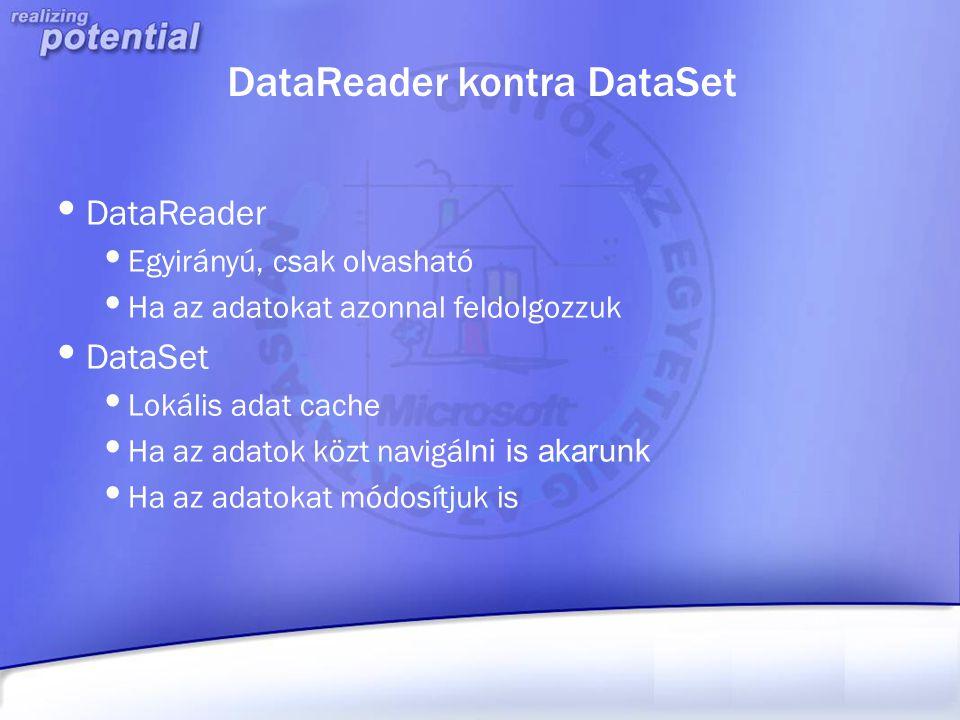 DataReader kontra DataSet DataReader Egyirányú, csak olvasható Ha az adatokat azonnal feldolgozzuk DataSet Lokális adat cache Ha az adatok közt navigá