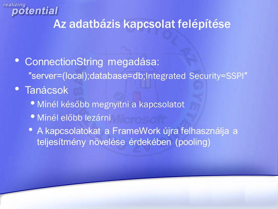 Az adatbázis kapcsolat felépítése ConnectionString megadása: ″server=(local);database=db; Integrated Security=SSPI ″ Tanácsok M i nél később megnyitni