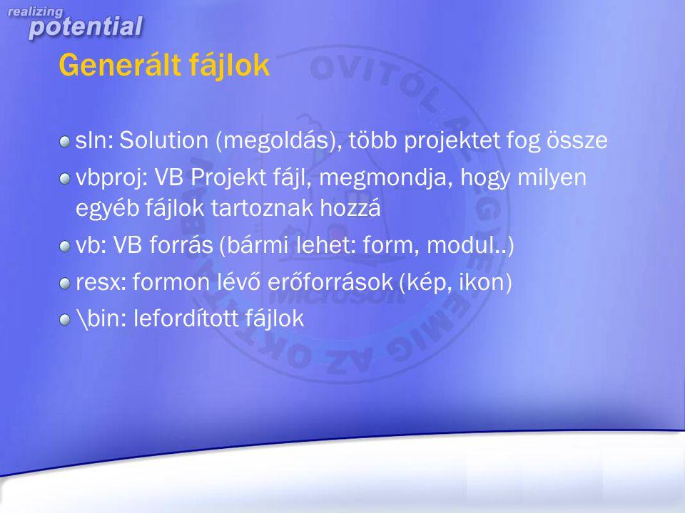 Generált fájlok sln: Solution (megoldás), több projektet fog össze vbproj: VB Projekt fájl, megmondja, hogy milyen egyéb fájlok tartoznak hozzá vb: VB