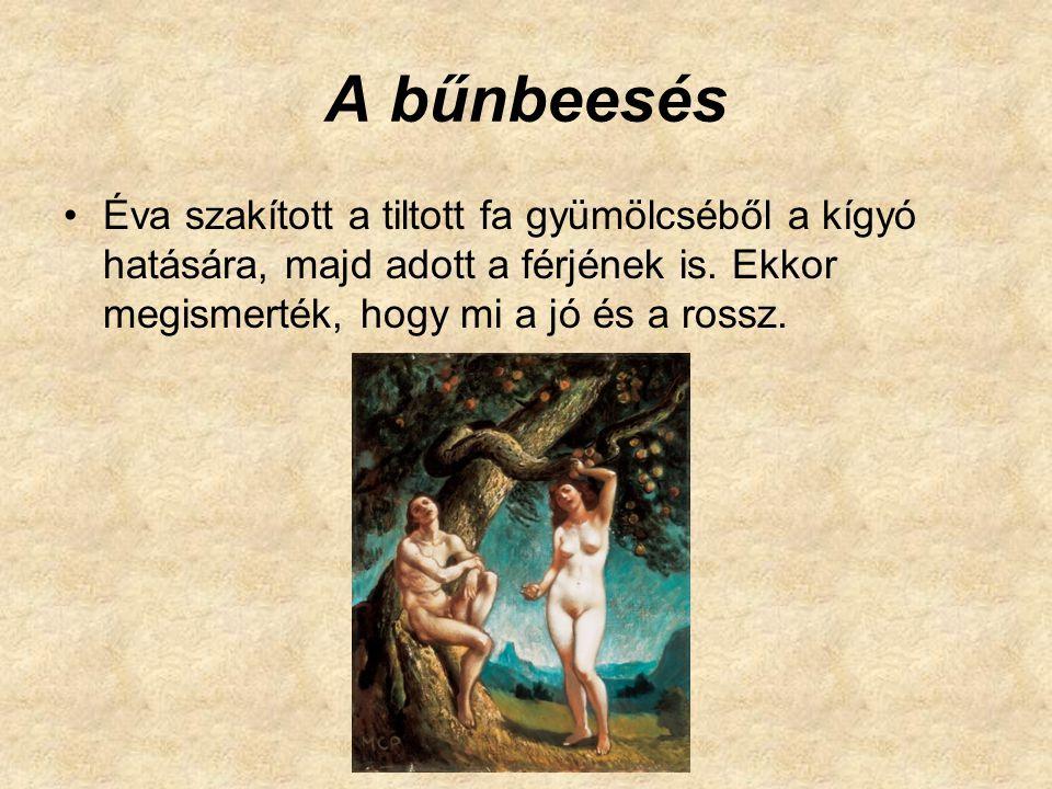 A bűnbeesés Éva szakított a tiltott fa gyümölcséből a kígyó hatására, majd adott a férjének is. Ekkor megismerték, hogy mi a jó és a rossz.