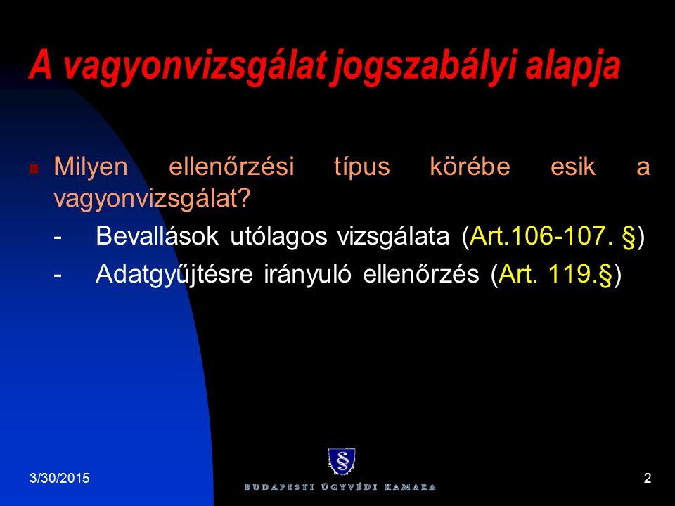 3/30/20152 A vagyonvizsgálat jogszabályi alapja Milyen ellenőrzési típus körébe esik a vagyonvizsgálat? -Bevallások utólagos vizsgálata (Art.106-107.