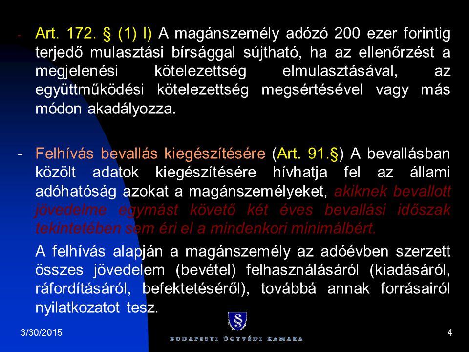 3/30/20154 - Art. 172. § (1) l) A magánszemély adózó 200 ezer forintig terjedő mulasztási bírsággal sújtható, ha az ellenőrzést a megjelenési köteleze