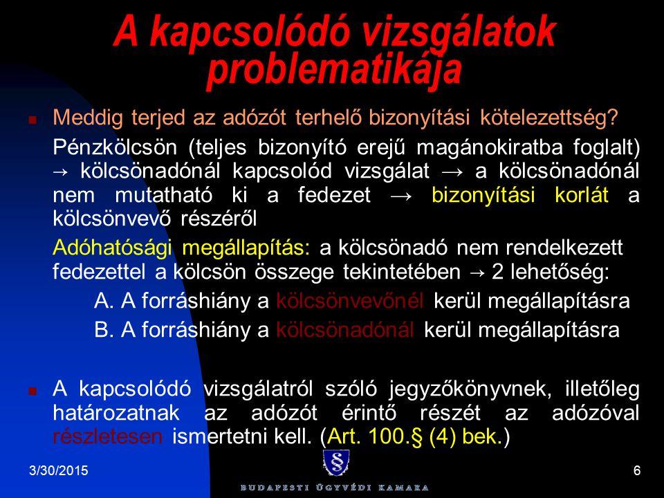3/30/20156 A kapcsolódó vizsgálatok problematikája Meddig terjed az adózót terhelő bizonyítási kötelezettség? Pénzkölcsön (teljes bizonyító erejű magá