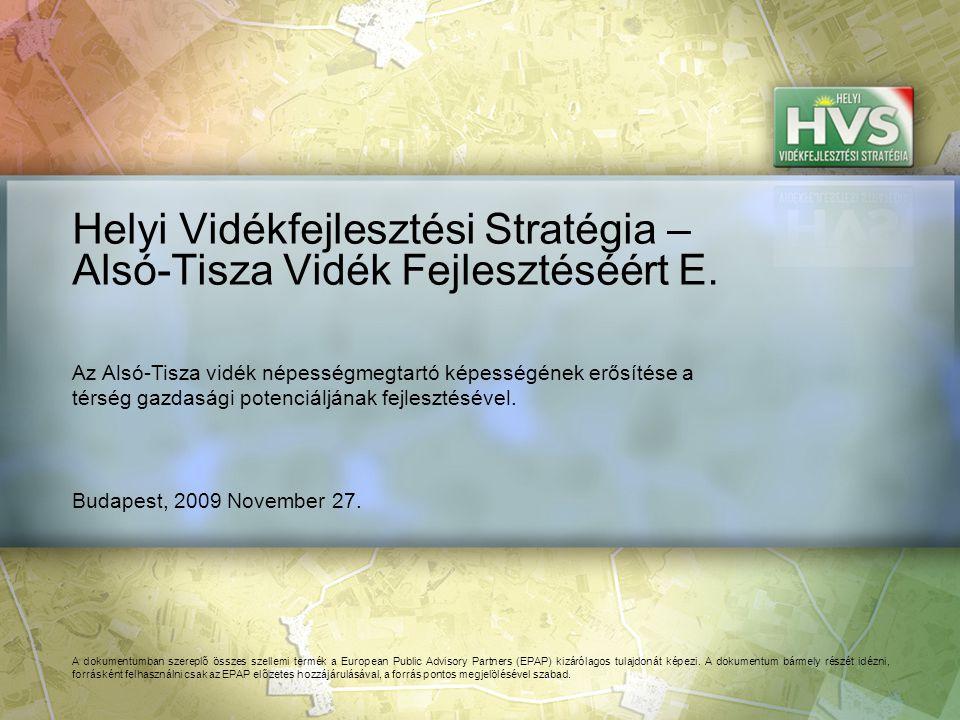 Budapest, 2009 November 27. Helyi Vidékfejlesztési Stratégia – Alsó-Tisza Vidék Fejlesztéséért E.
