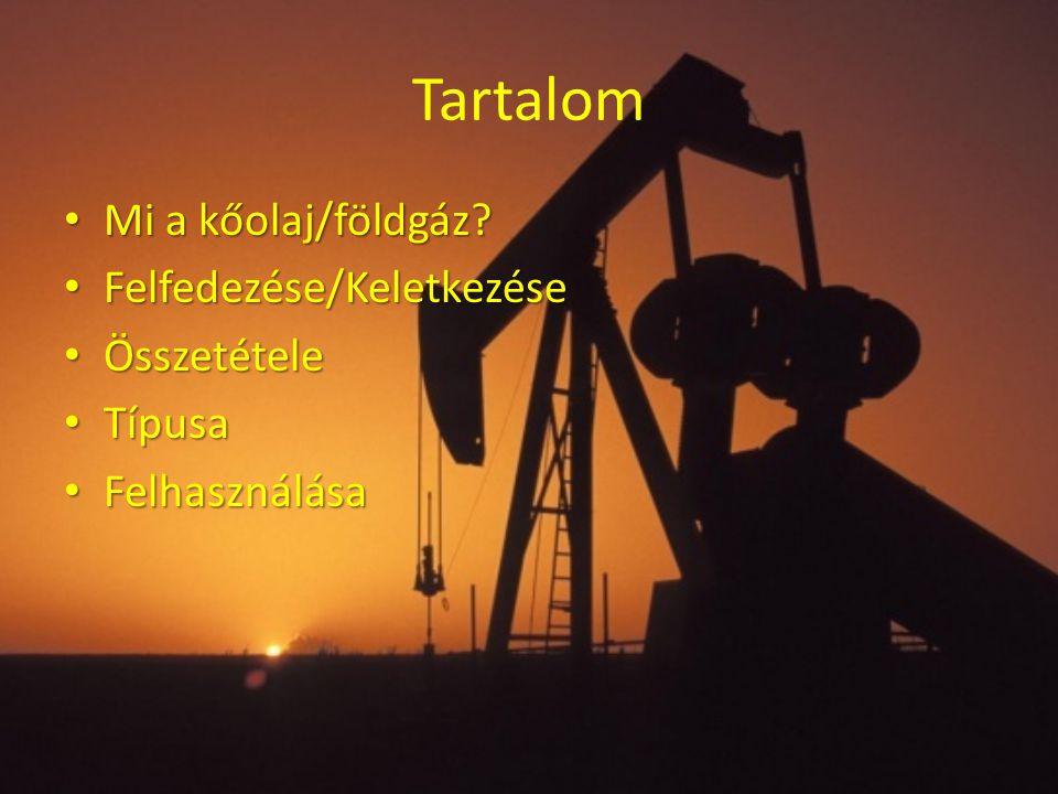Tartalom Mi a kőolaj/földgáz? Mi a kőolaj/földgáz? Felfedezése/Keletkezése Felfedezése/Keletkezése Összetétele Összetétele Típusa Típusa Felhasználása