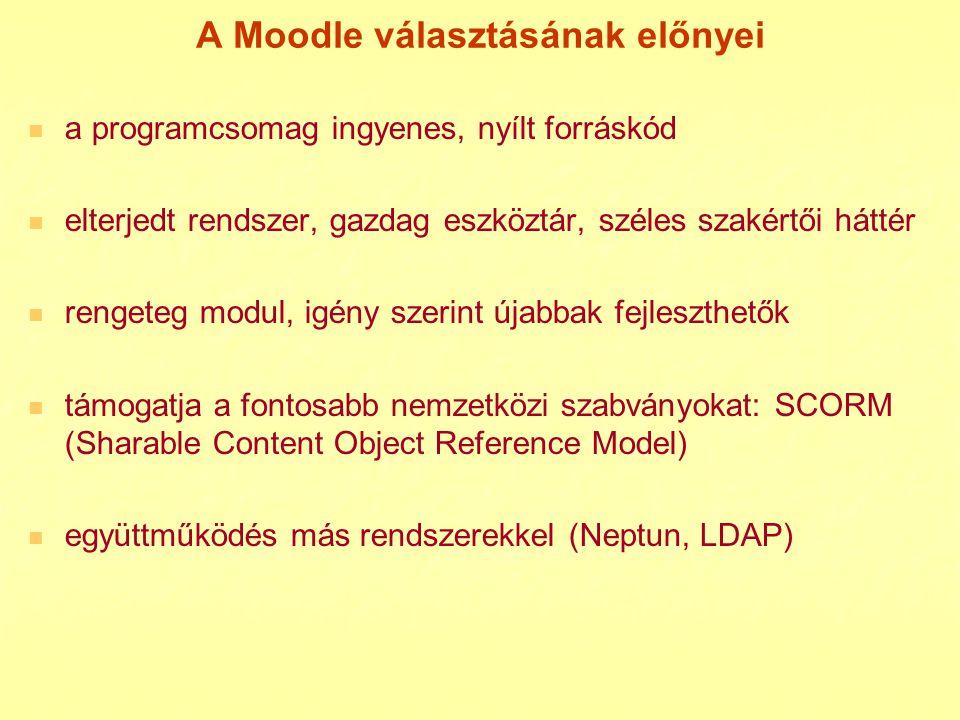 A Moodle választásának előnyei a programcsomag ingyenes, nyílt forráskód elterjedt rendszer, gazdag eszköztár, széles szakértői háttér rengeteg modul,