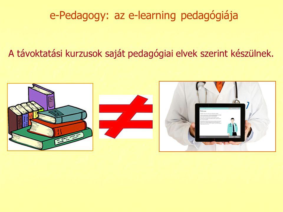 e-Pedagogy: az e-learning pedagógiája A távoktatási kurzusok saját pedagógiai elvek szerint készülnek.