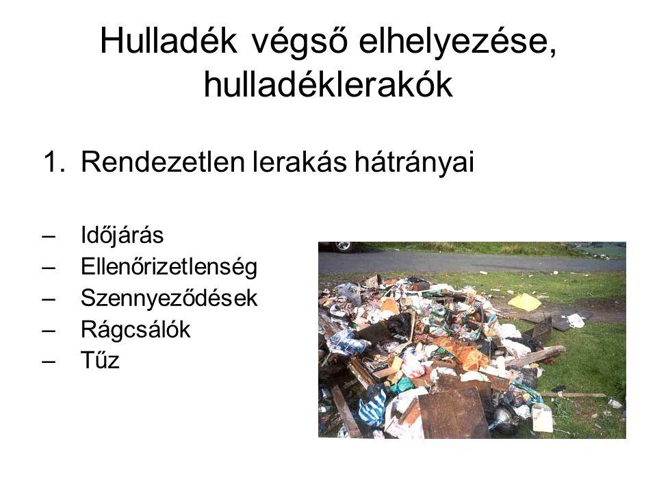 Hulladék végső elhelyezése, hulladéklerakók 1.Rendezetlen lerakás hátrányai –Időjárás –Ellenőrizetlenség –Szennyeződések –Rágcsálók –Tűz