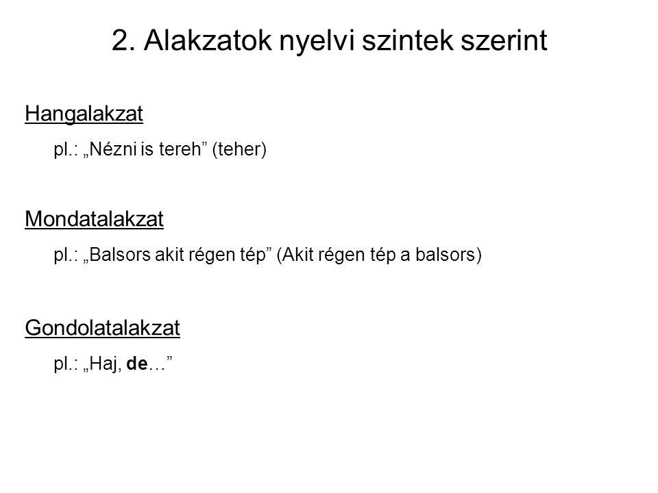 """2. Alakzatok nyelvi szintek szerint Hangalakzat pl.: """"Nézni is tereh"""" (teher) Mondatalakzat pl.: """"Balsors akit régen tép"""" (Akit régen tép a balsors) G"""