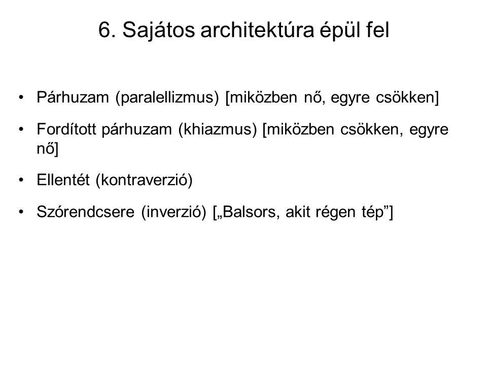 6. Sajátos architektúra épül fel Párhuzam (paralellizmus) [miközben nő, egyre csökken] Fordított párhuzam (khiazmus) [miközben csökken, egyre nő] Elle