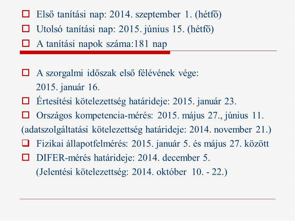  Első tanítási nap: 2014. szeptember 1. (hétfő)  Utolsó tanítási nap: 2015. június 15. (hétfő)  A tanítási napok száma:181 nap  A szorgalmi idősza