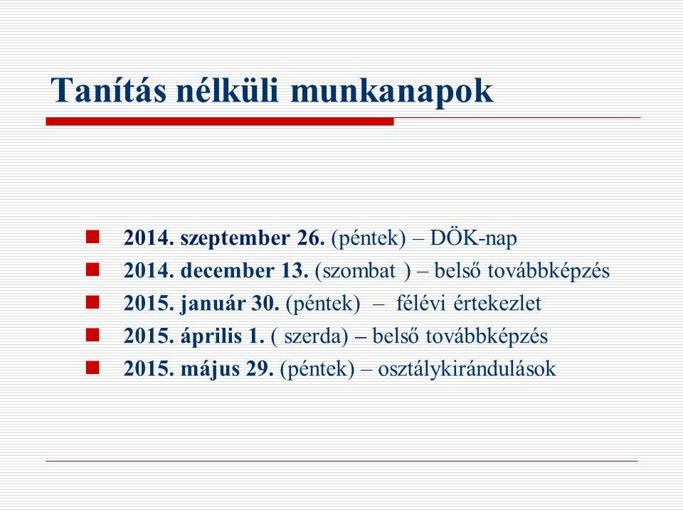 Tanítás nélküli munkanapok 2014. szeptember 26. (péntek) – DÖK-nap 2014. december 13. (szombat ) – belső továbbképzés 2015. január 30. (péntek) – félé