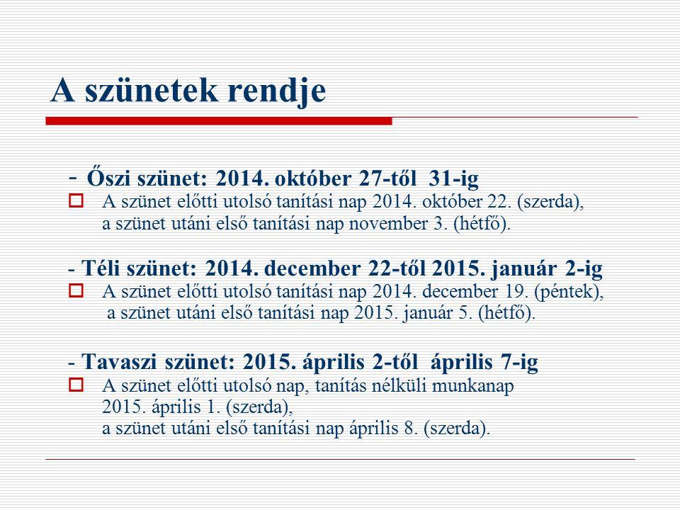 A szünetek rendje - Őszi szünet: 2014. október 27-től 31-ig  A szünet előtti utolsó tanítási nap 2014. október 22. (szerda), a szünet utáni első taní