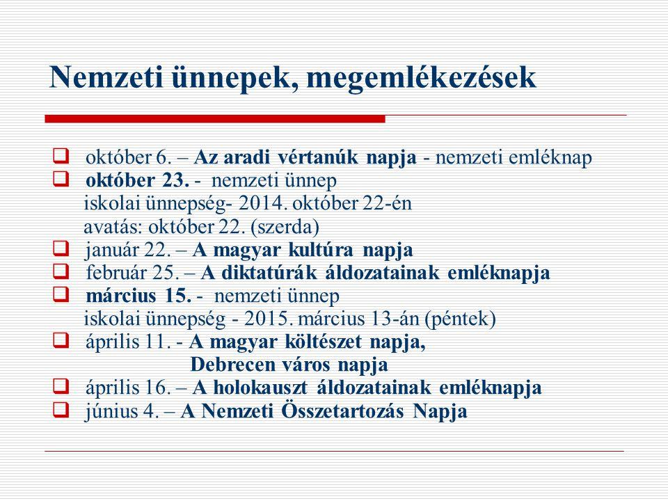 Nemzeti ünnepek, megemlékezések  október 6. – Az aradi vértanúk napja - nemzeti emléknap  október 23. - nemzeti ünnep iskolai ünnepség- 2014. októbe