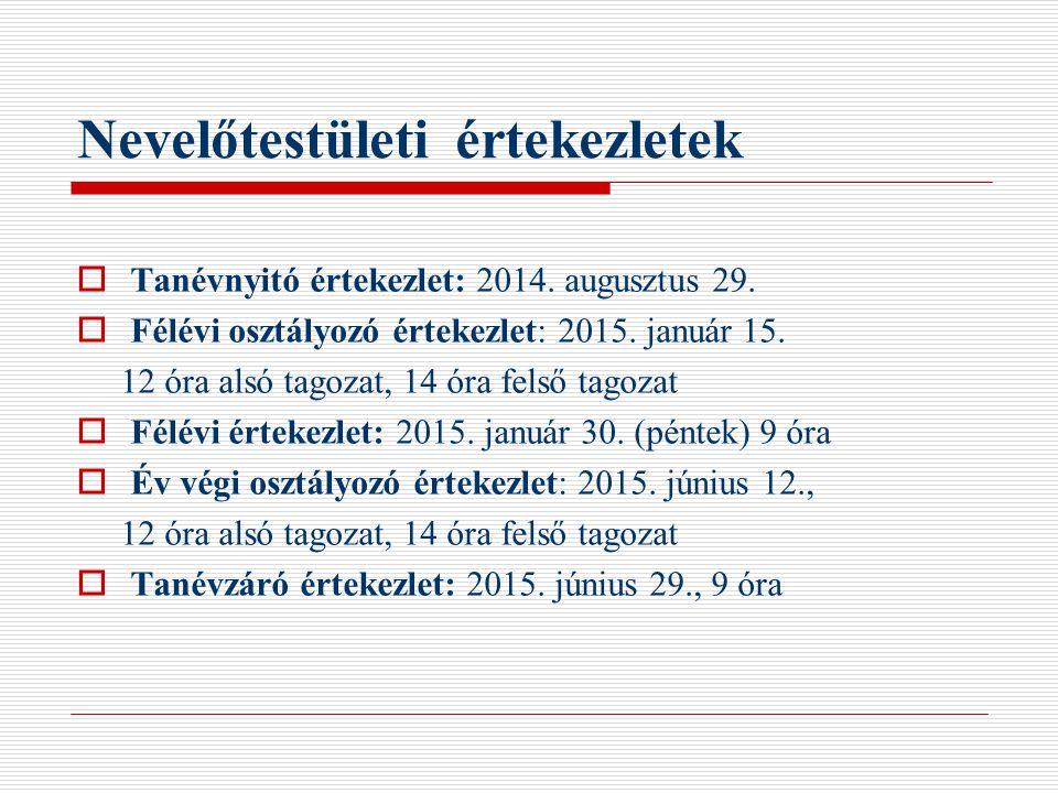 Nevelőtestületi értekezletek  Tanévnyitó értekezlet: 2014. augusztus 29.  Félévi osztályozó értekezlet: 2015. január 15. 12 óra alsó tagozat, 14 óra