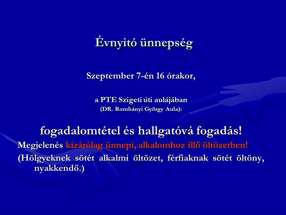 Évnyitó ünnepség szeptember 8-án 16 órakor, a PTE Szigeti úti aulájában (DR. Romhányi György Aula): fogadalomtétel és hallgatóvá fogadás! Megjelenés k
