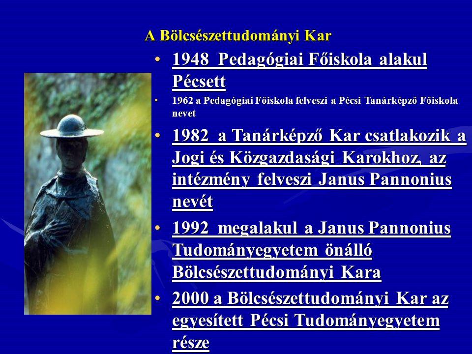 A Bölcsészettudományi Kar 1367 I. Nagy Lajos király megalapítja a filozófiai fakultást is magába foglaló első magyar egyetemet Pécsett1367 I. Nagy Laj