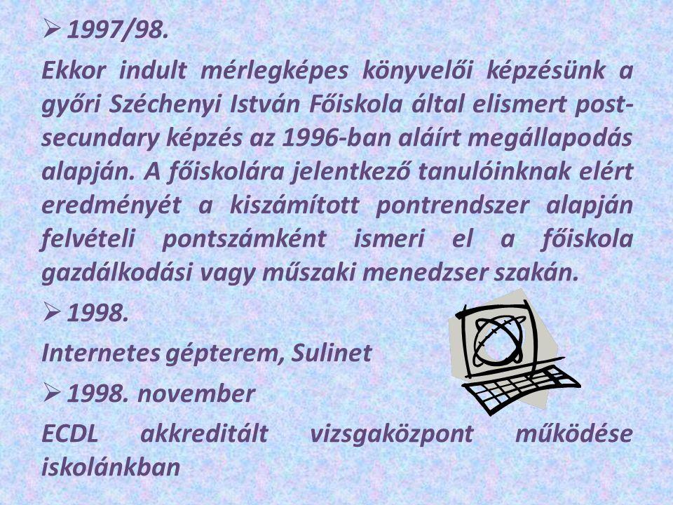  1997/98. Ekkor indult mérlegképes könyvelői képzésünk a győri Széchenyi István Főiskola által elismert post- secundary képzés az 1996-ban aláírt meg
