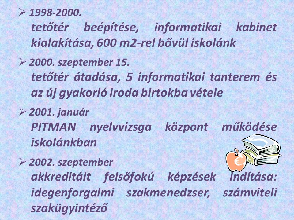  1998-2000. tetőtér beépítése, informatikai kabinet kialakítása, 600 m2-rel bővül iskolánk  2000. szeptember 15. tetőtér átadása, 5 informatikai tan
