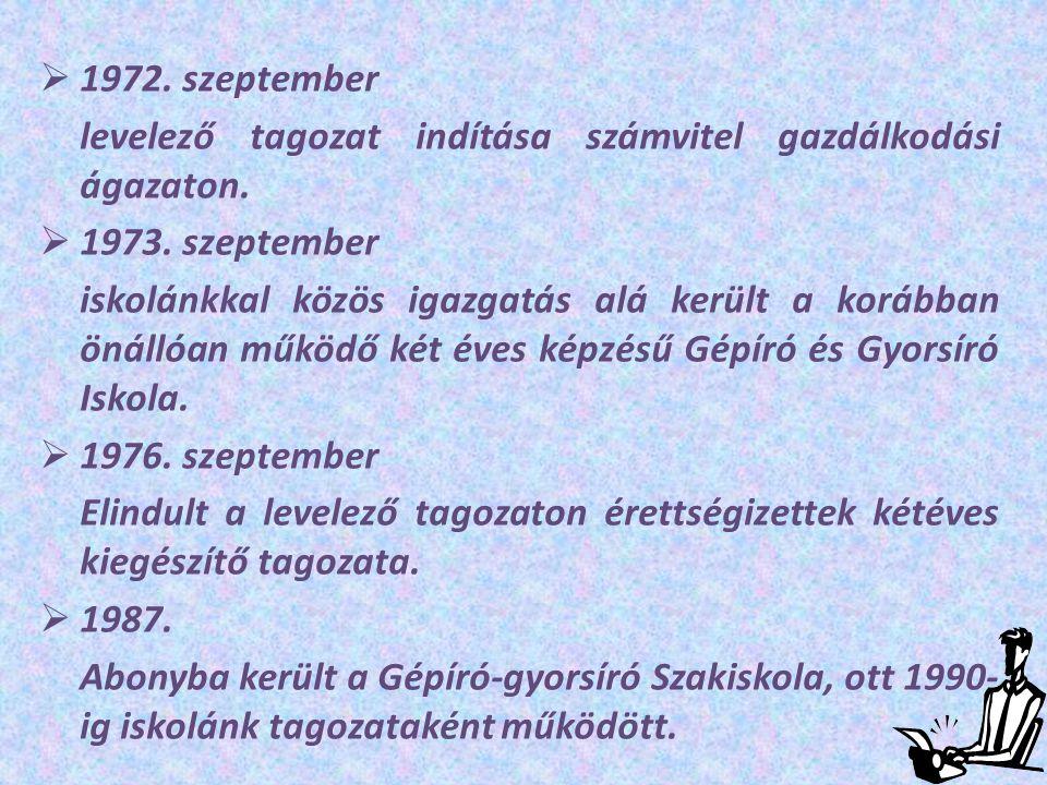  1972. szeptember levelező tagozat indítása számvitel gazdálkodási ágazaton.  1973. szeptember iskolánkkal közös igazgatás alá került a korábban öná