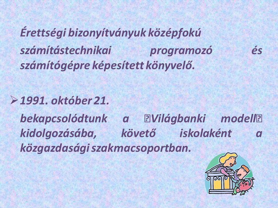 """Érettségi bizonyítványuk középfokú számítástechnikai programozó és számítógépre képesített könyvelő.  1991. október 21. bekapcsolódtunk a """"Világbanki"""