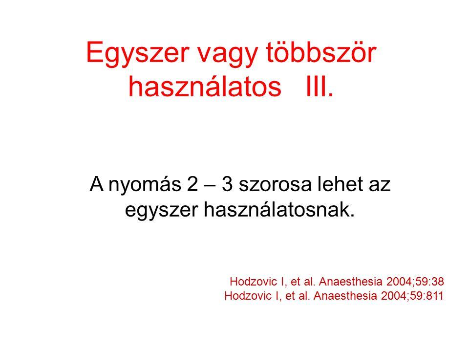 Egyszer vagy többször használatos III. Hodzovic I, et al. Anaesthesia 2004;59:38 Hodzovic I, et al. Anaesthesia 2004;59:811 A nyomás 2 – 3 szorosa leh