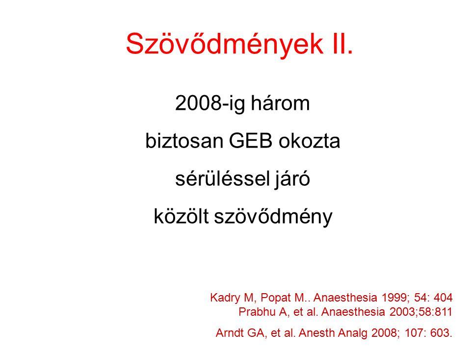 Szövődmények II. 2008-ig három biztosan GEB okozta sérüléssel járó közölt szövődmény Kadry M, Popat M.. Anaesthesia 1999; 54: 404 Prabhu A, et al. Ana