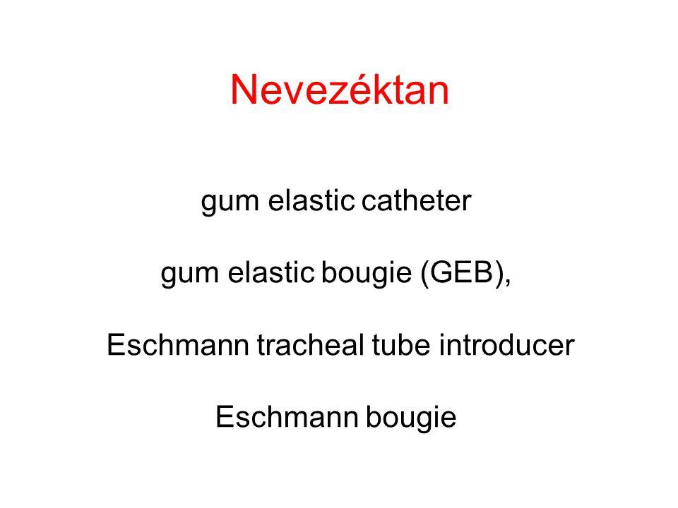 Nevezéktan gum elastic catheter gum elastic bougie (GEB), Eschmann tracheal tube introducer Eschmann bougie