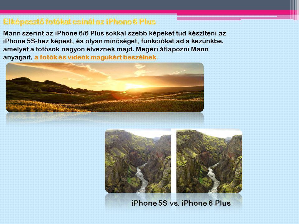 Mann szerint az iPhone 6/6 Plus sokkal szebb képeket tud készíteni az iPhone 5S-hez képest, és olyan min ő séget, funkciókat ad a kezünkbe, amelyet a
