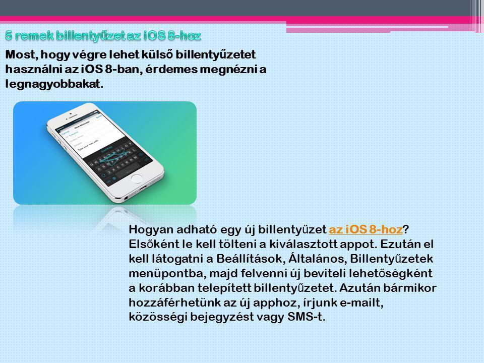 Most, hogy végre lehet küls ő billenty ű zetet használni az iOS 8-ban, érdemes megnézni a legnagyobbakat. Hogyan adható egy új billenty ű zet az iOS 8