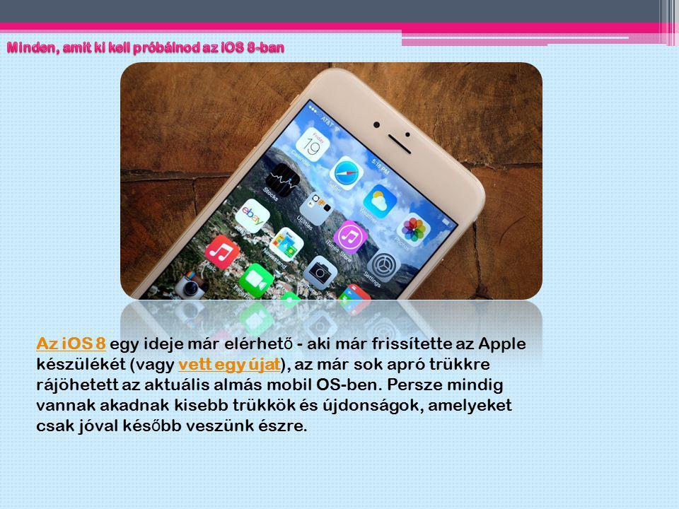 Az iOS 8 egy ideje már elérhet ő - aki már frissítette az Apple készülékét (vagy vett egy újat), az már sok apró trükkre rájöhetett az aktuális almás