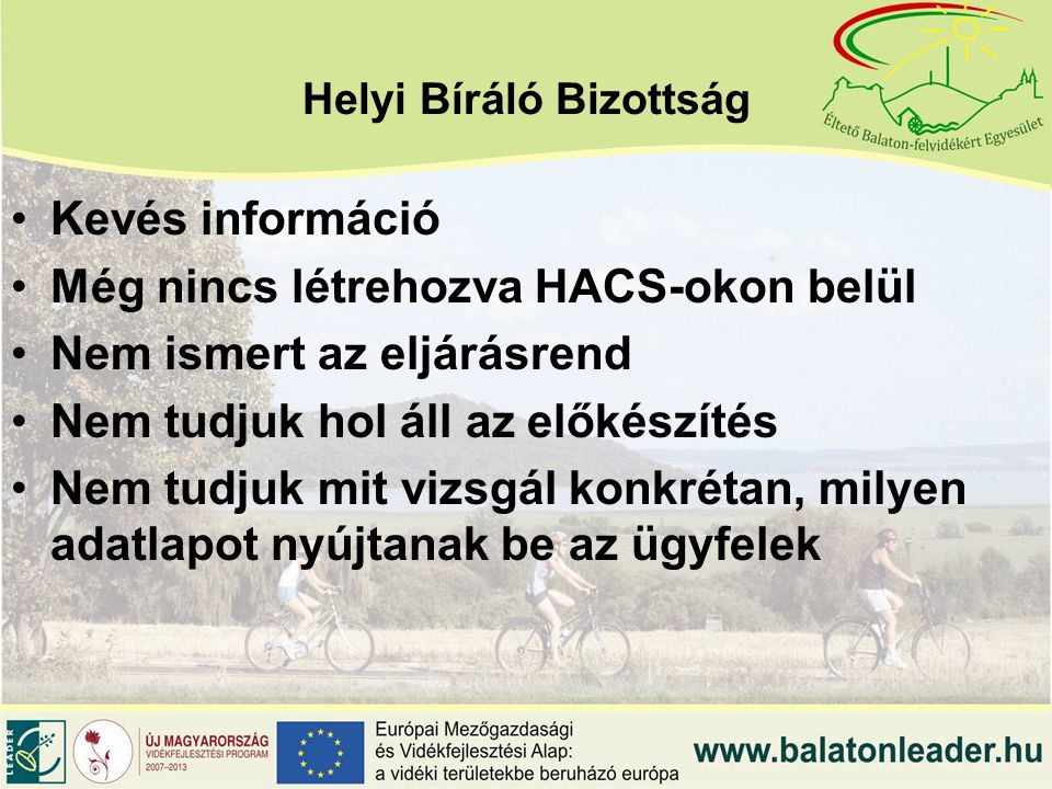 Helyi Bíráló Bizottság Kevés információ Még nincs létrehozva HACS-okon belül Nem ismert az eljárásrend Nem tudjuk hol áll az előkészítés Nem tudjuk mit vizsgál konkrétan, milyen adatlapot nyújtanak be az ügyfelek